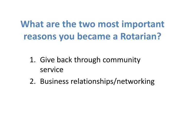What are the two most important reasons you became a Rotarian?