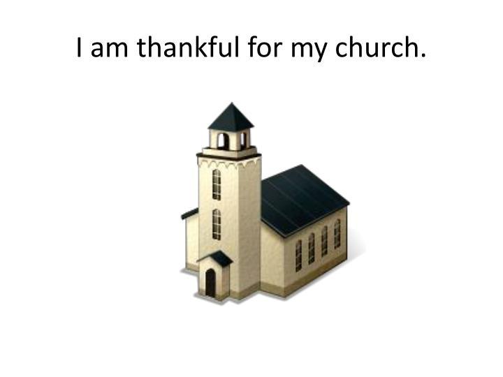 I am thankful for my church.