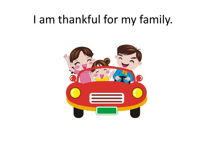 I am thankful for my family.