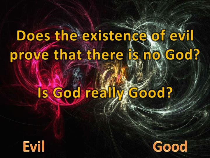 Does the existence of evil prove that there is no God?