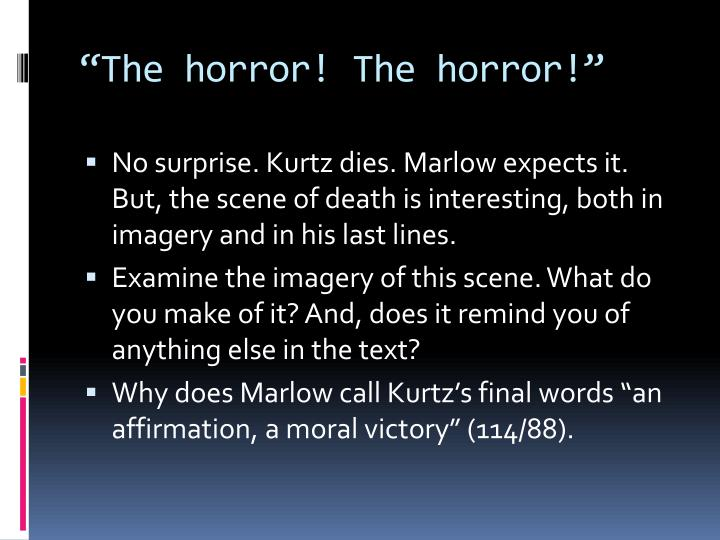 """The horror! The horror!"""