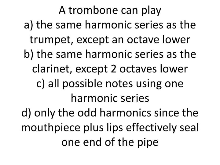 A trombone can play