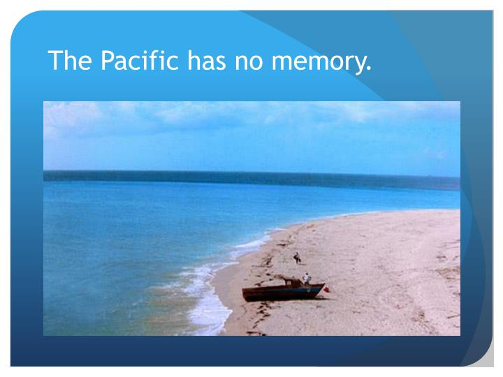The Pacific has no memory.