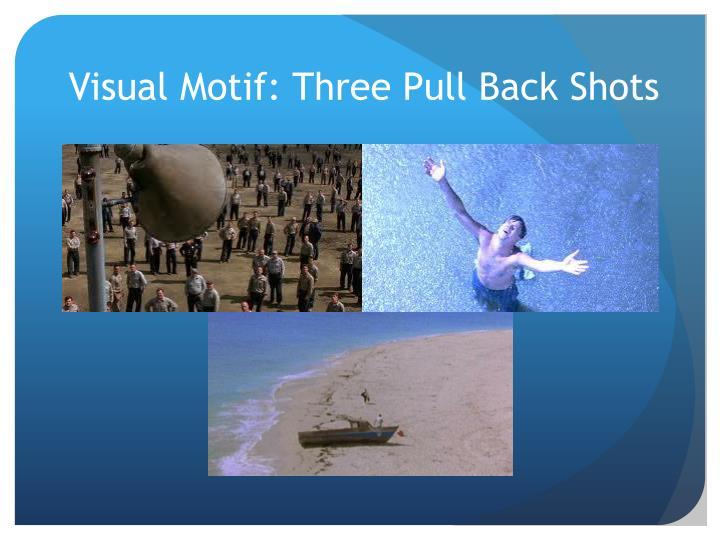 Visual Motif: Three Pull Back Shots