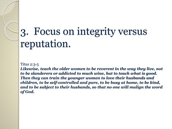 3.  Focus on integrity versus reputation.