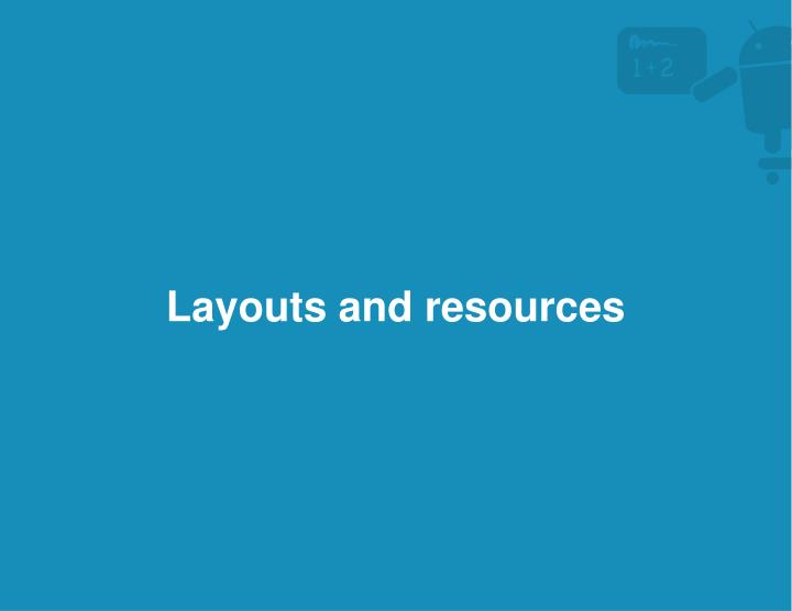Layouts and resources