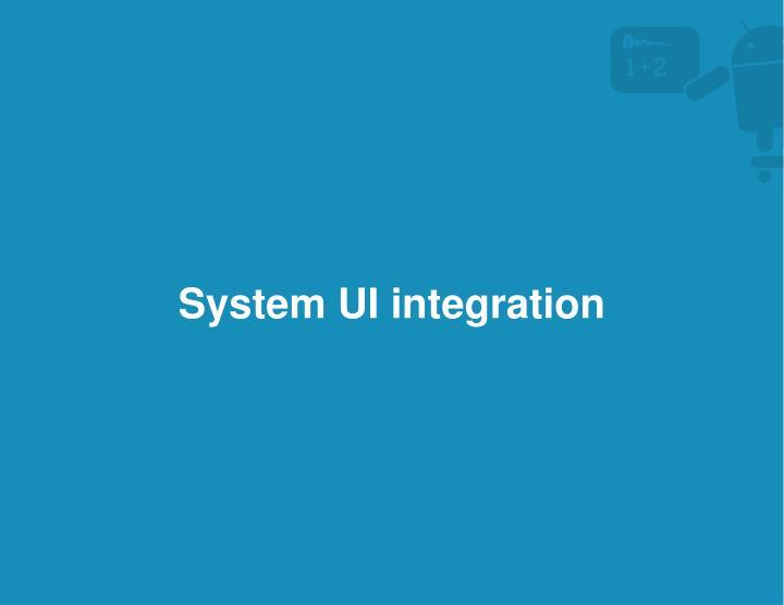System UI integration