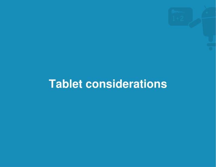 Tablet considerations