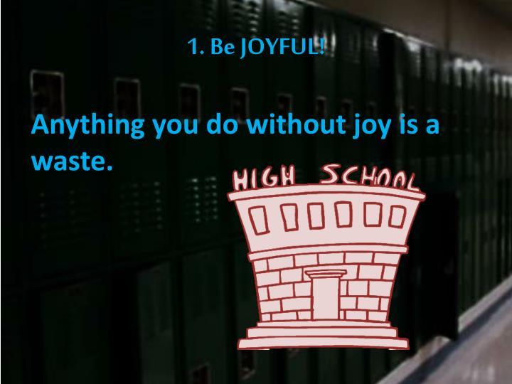 1. Be JOYFUL!