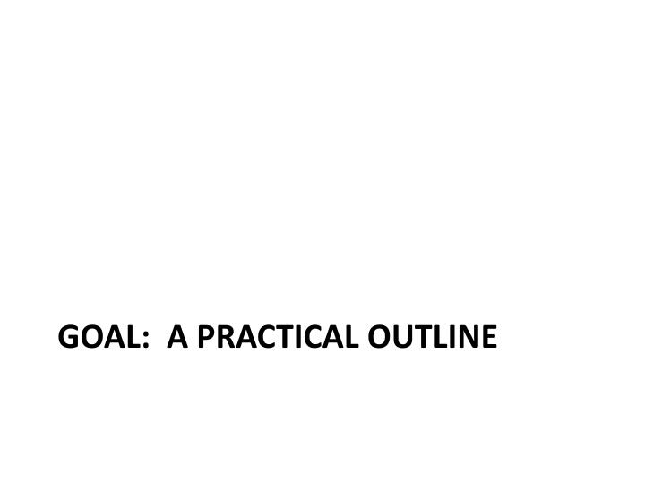 Goal a practical outline