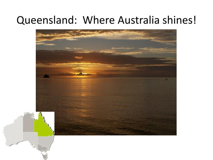 Queensland:  Where Australia shines!