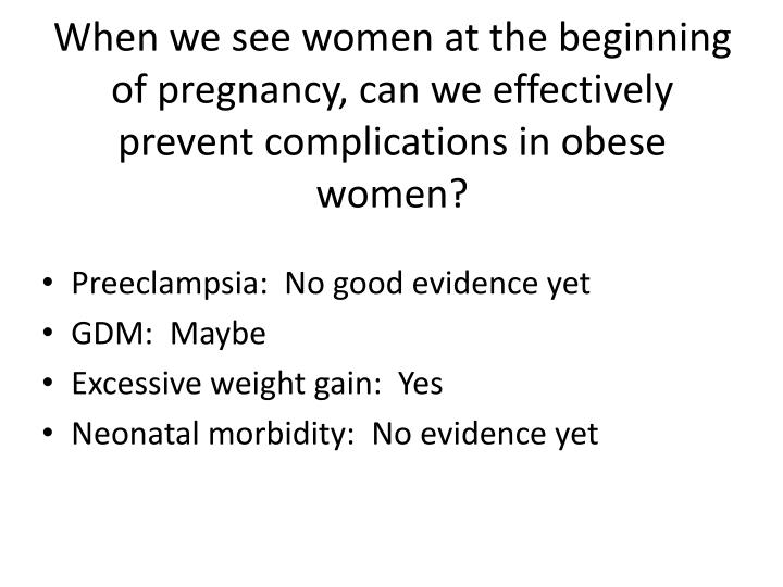 When we see women at the beginning of pregnancy, can we effectively prevent complications in obese women?