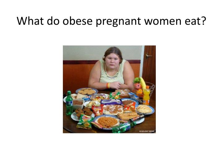 What do obese pregnant women eat?
