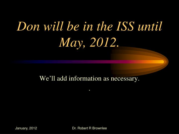 Don will be in the ISS until May, 2012.