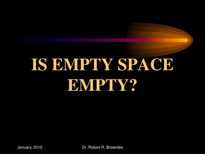 IS EMPTY SPACE EMPTY?