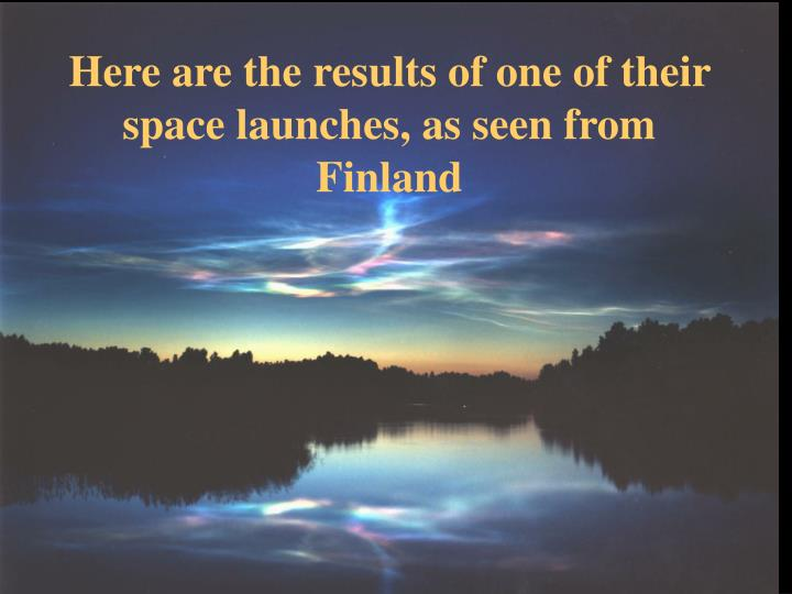 Here are the results of one of their space launches, as seen from Finland