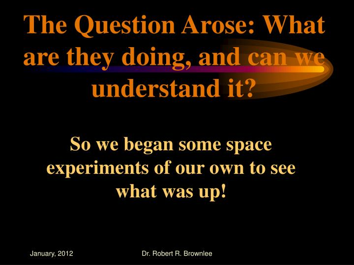 The Question Arose: What are they doing, and can we understand it?