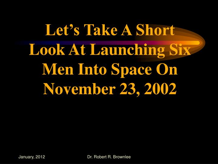 Let's Take A Short Look At Launching Six Men Into Space On November 23, 2002