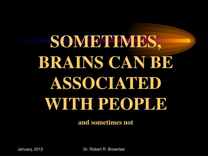 SOMETIMES, BRAINS CAN BE ASSOCIATED WITH PEOPLE