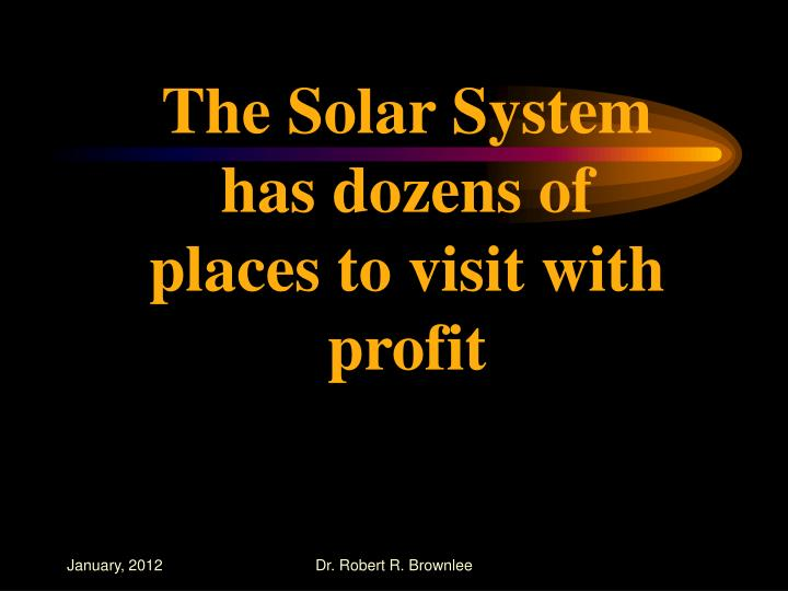 The Solar System has dozens of places to visit with profit