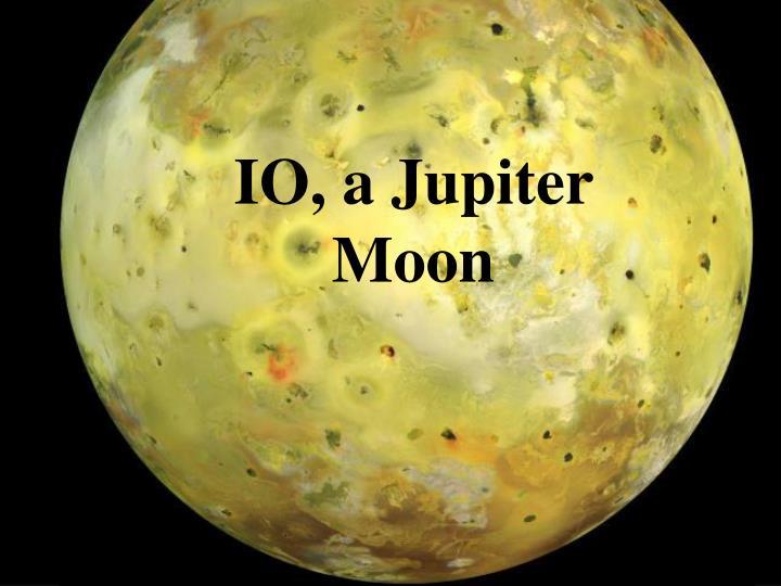 IO, a Jupiter Moon