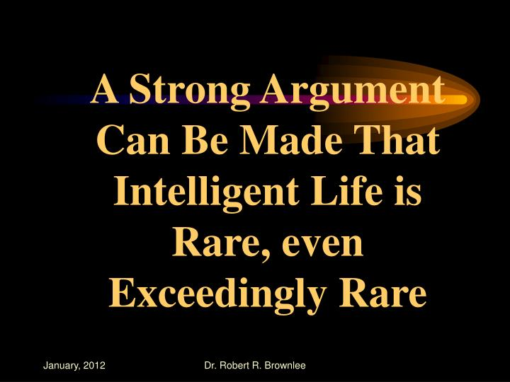 A Strong Argument Can Be Made That Intelligent Life is Rare, even Exceedingly Rare