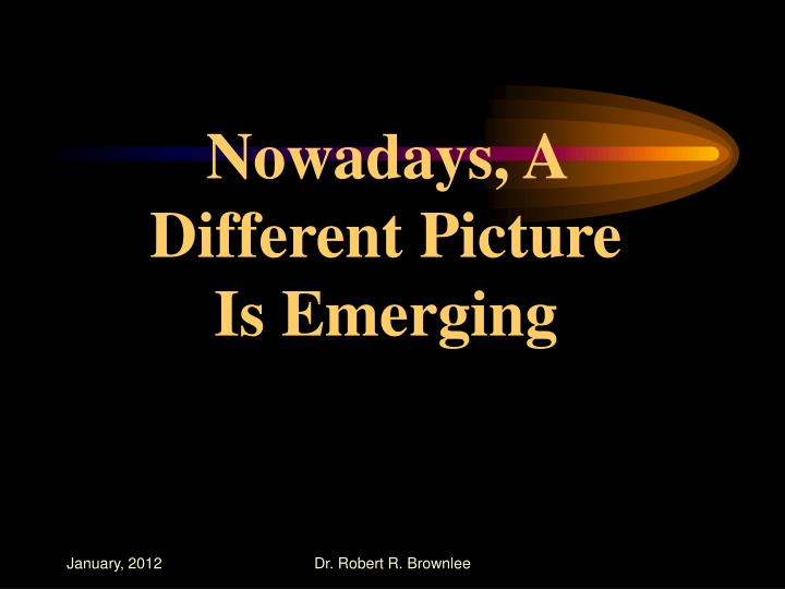 Nowadays, A Different Picture Is Emerging