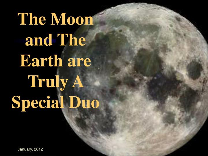 The Moon and The Earth are  Truly A Special Duo