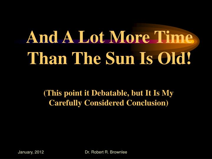 And A Lot More Time Than The Sun Is Old!