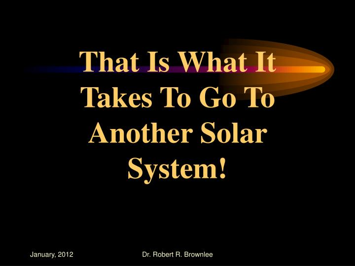 That Is What It Takes To Go To Another Solar System!