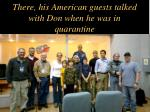 there his american guests talked with don when he was in quarantine