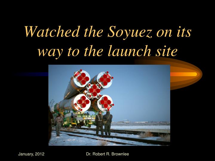 Watched the Soyuez on its way to the launch site