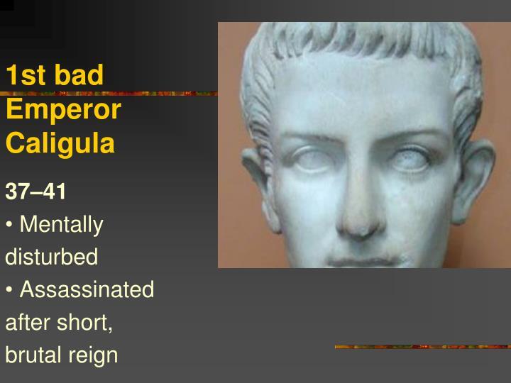 1st bad Emperor Caligula