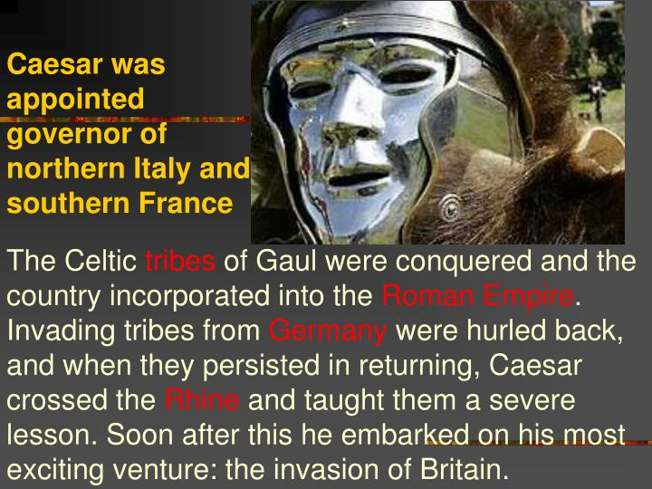 Caesar was appointed governor of northern Italy and southern France