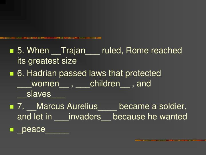 5. When __Trajan___ ruled, Rome reached its greatest size