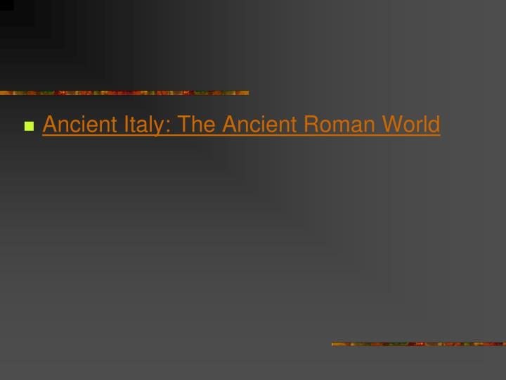 Ancient Italy: The Ancient Roman World