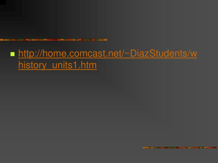 http://home.comcast.net/~DiazStudents/whistory_units1.htm