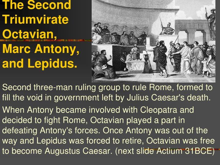 The Second Triumvirate Octavian, Marc Antony, and Lepidus.