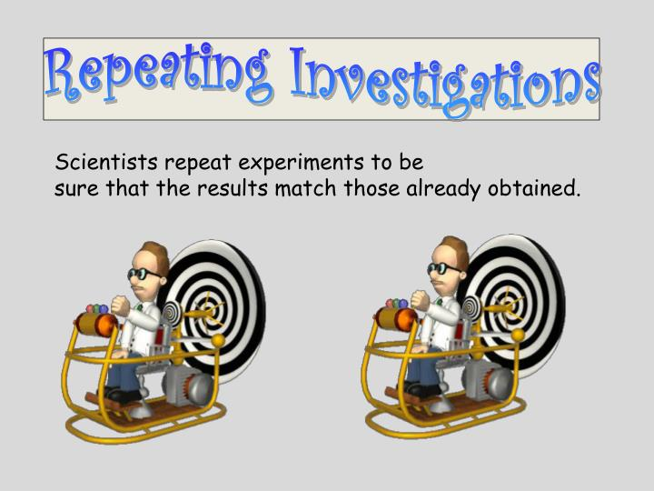 Repeating Investigations