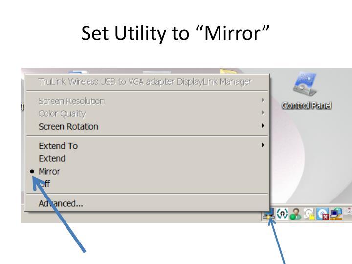 """Set Utility to """"Mirror"""""""