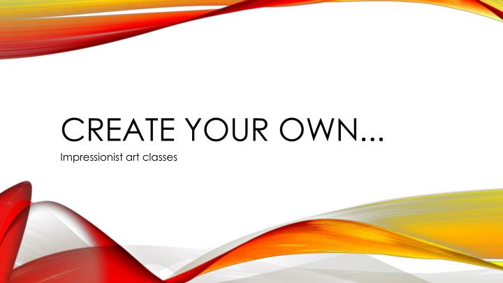 Create your Own...