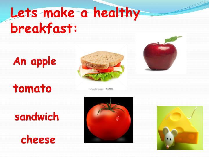 Lets make a healthy breakfast: