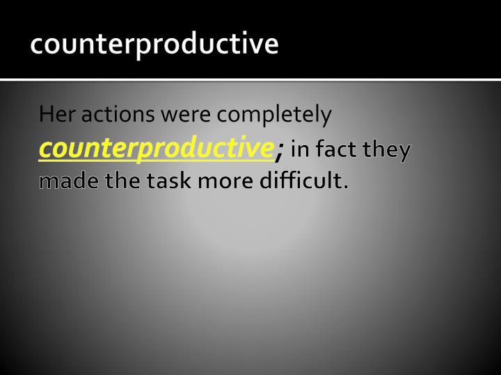 counterproductive