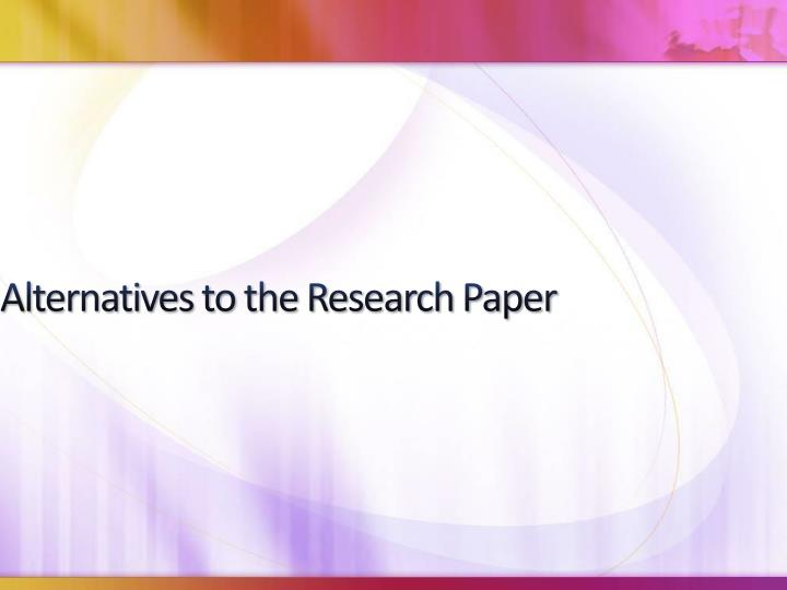 Alternatives to the Research Paper