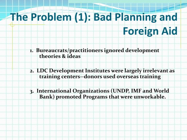 The Problem (1): Bad Planning and Foreign Aid