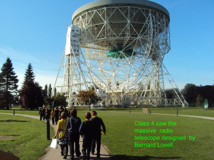 Class 4 saw the massive  radio telescope designed  by Bernard Lovell.