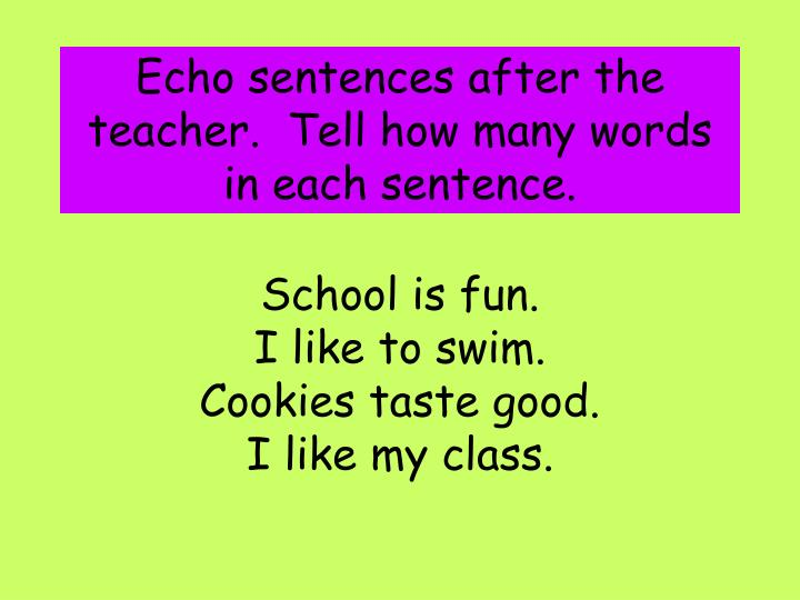 Echo sentences after the teacher.  Tell how many words in each sentence.