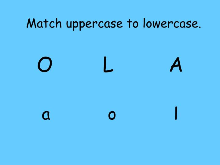 Match uppercase to lowercase.