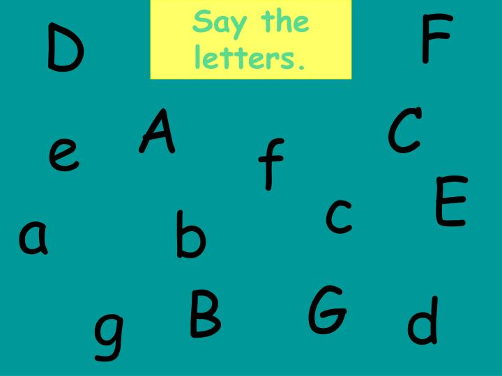 Say the letters.