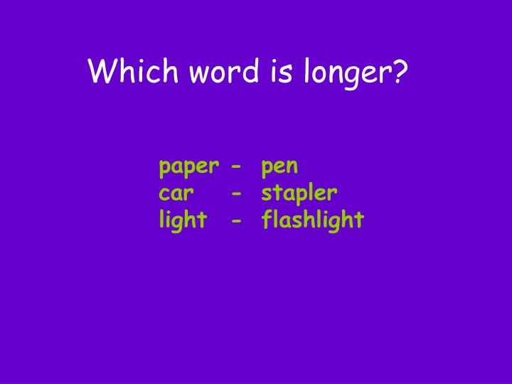 Which word is longer?